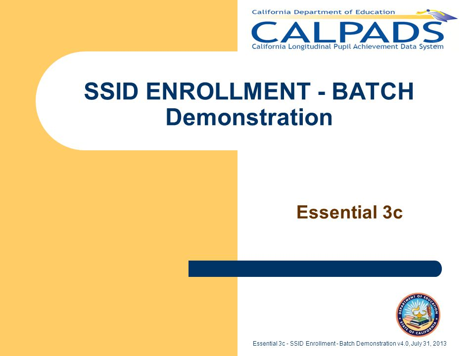Essential 3c - SSID Enrollment - Batch Demonstration v4.0, July 31, 2013 SSID ENROLLMENT - BATCH Demonstration Essential 3c