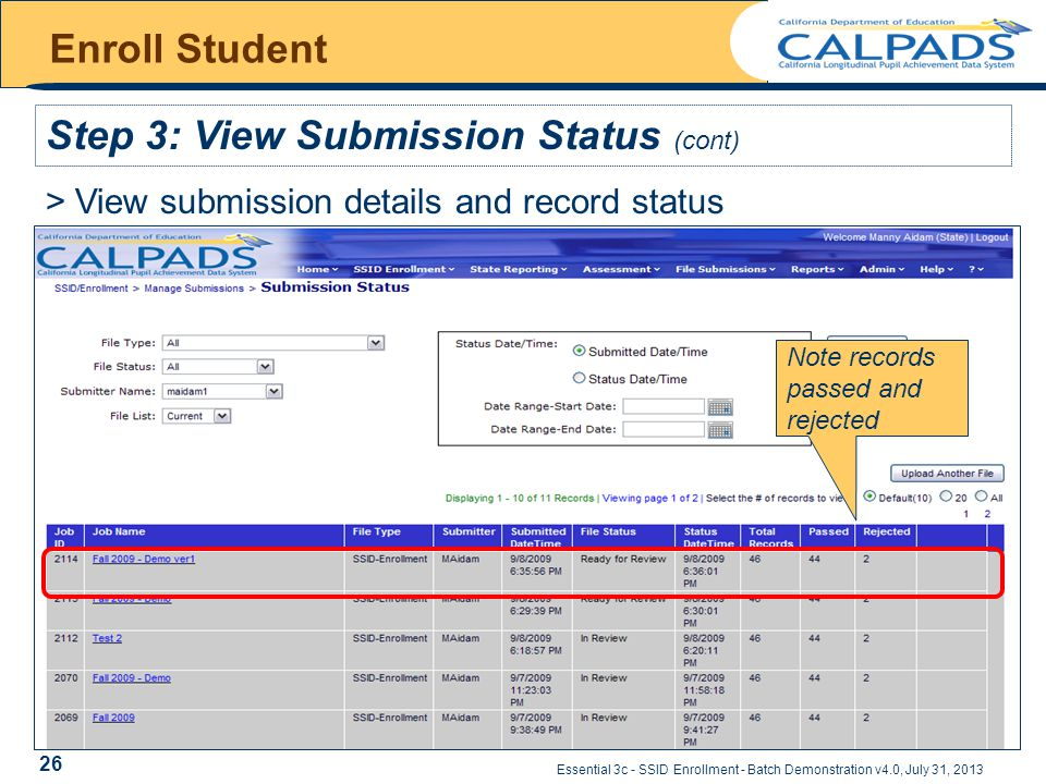 Essential 3c - SSID Enrollment - Batch Demonstration v4.0, July 31, 2013 Enroll Student Step 3: View Submission Status (cont) > View submission details and record status Note records passed and rejected 26