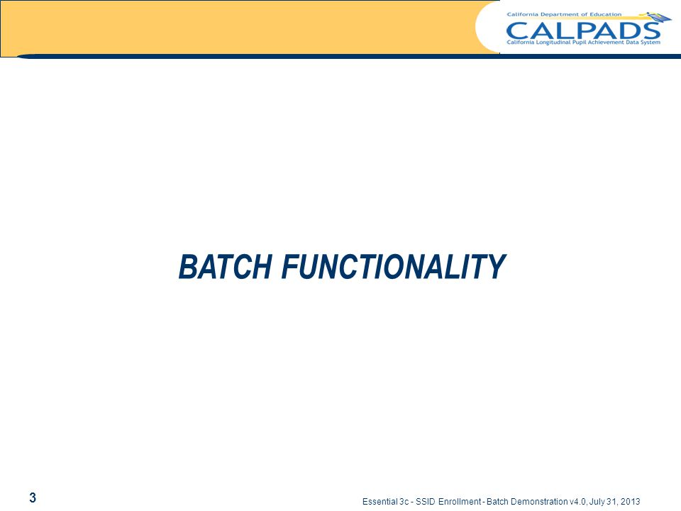 Essential 3c - SSID Enrollment - Batch Demonstration v4.0, July 31, 2013 BATCH FUNCTIONALITY 3