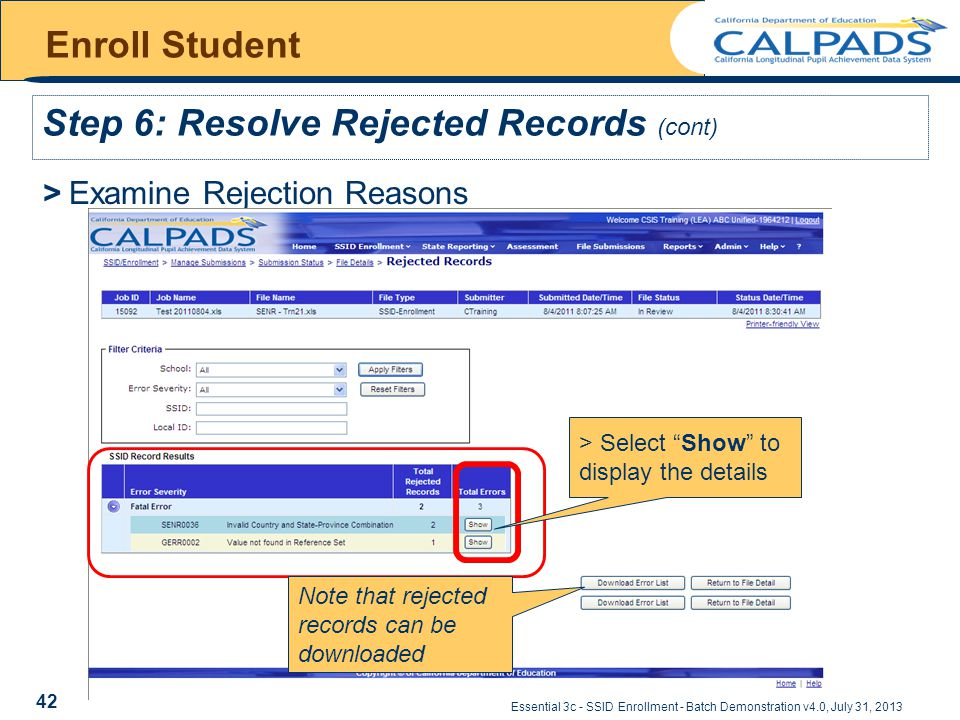 Essential 3c - SSID Enrollment - Batch Demonstration v4.0, July 31, 2013 Enroll Student Step 6: Resolve Rejected Records (cont) > Examine Rejection Reasons > Select Show to display the details Note that rejected records can be downloaded 42