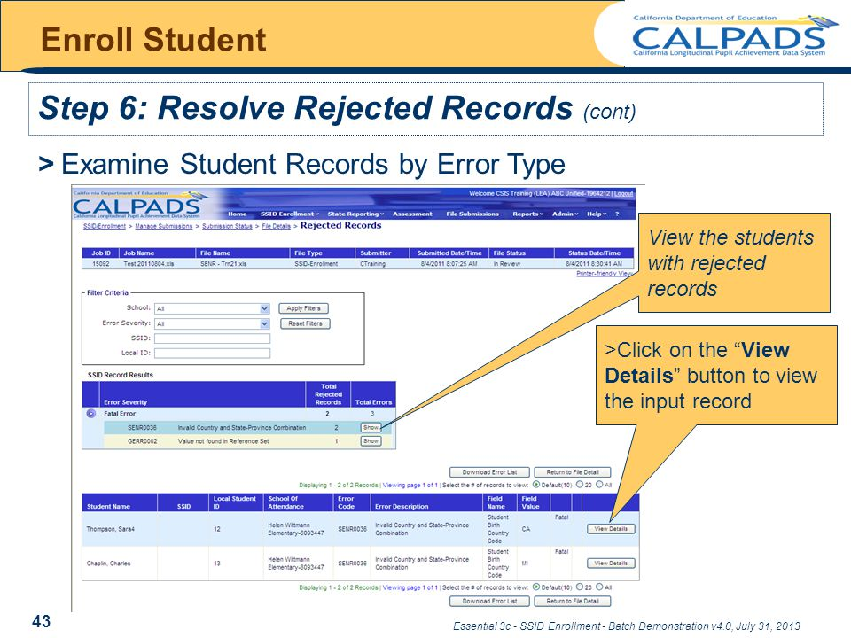 Essential 3c - SSID Enrollment - Batch Demonstration v4.0, July 31, 2013 Enroll Student Step 6: Resolve Rejected Records (cont) > Examine Student Records by Error Type View the students with rejected records >Click on the View Details button to view the input record 43