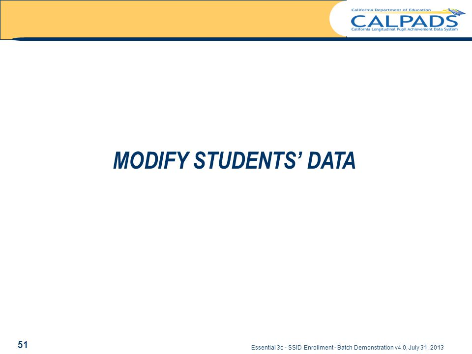 Essential 3c - SSID Enrollment - Batch Demonstration v4.0, July 31, 2013 MODIFY STUDENTS' DATA 51
