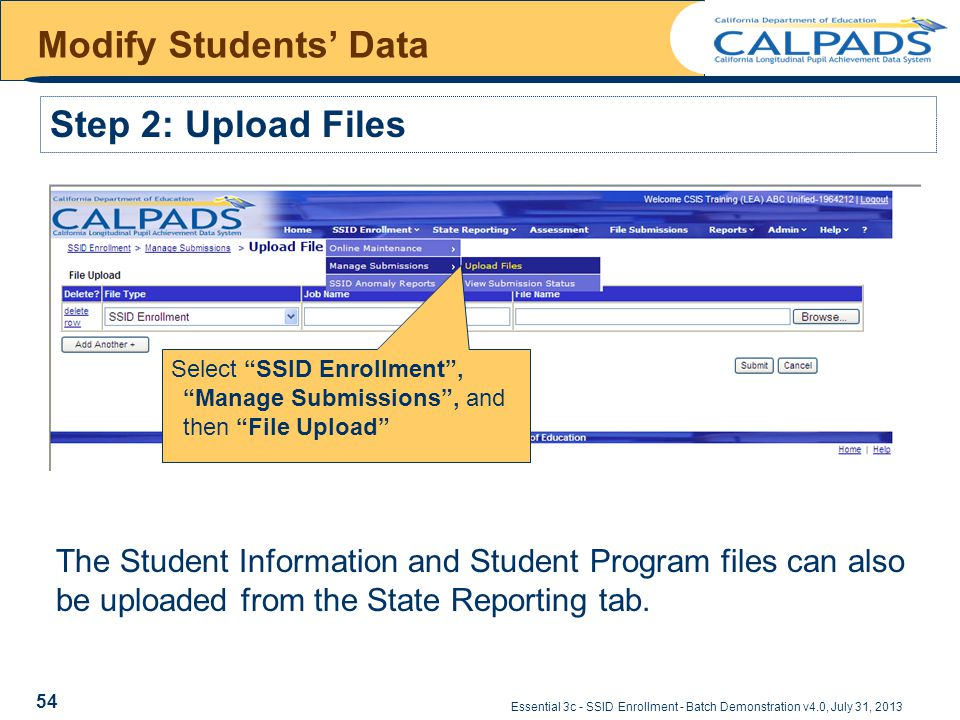Essential 3c - SSID Enrollment - Batch Demonstration v4.0, July 31, 2013 Step 2: Upload Files The Student Information and Student Program files can also be uploaded from the State Reporting tab.