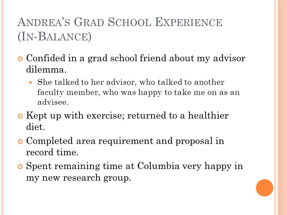 A NDREA ' S G RAD S CHOOL E XPERIENCE (I N -B ALANCE ) Confided in a grad school friend about my advisor dilemma.