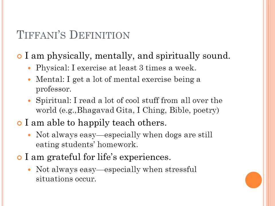 T IFFANI ' S D EFINITION I am physically, mentally, and spiritually sound. Physical: I exercise at least 3 times a week. Mental: I get a lot of mental