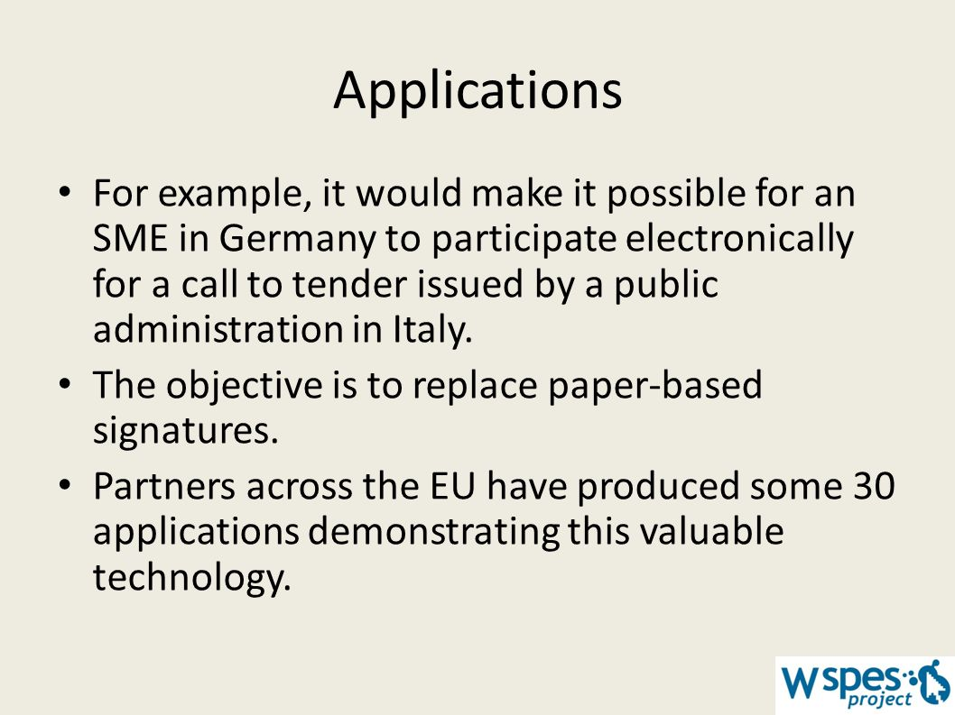 Applications For example, it would make it possible for an SME in Germany to participate electronically for a call to tender issued by a public admini