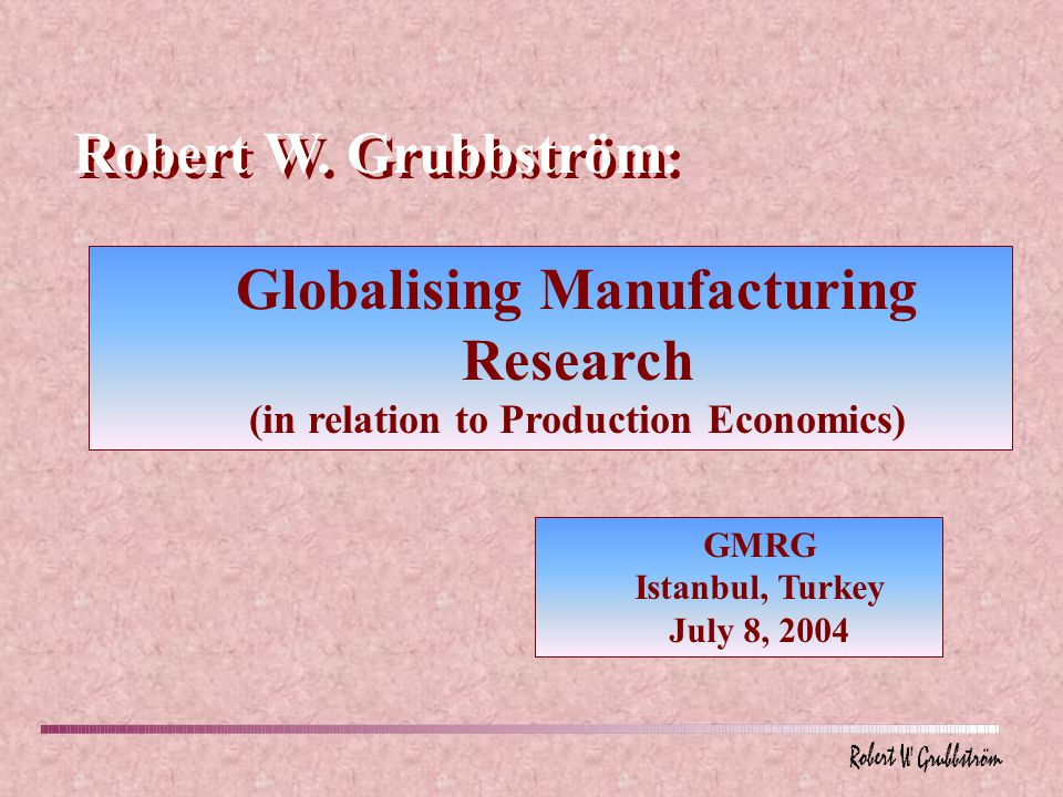 Globalising Manufacturing Research (in relation to Production Economics) Robert W.