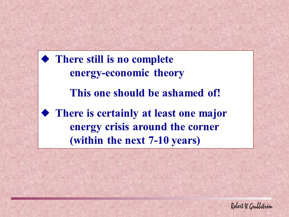 u There still is no complete energy-economic theory This one should be ashamed of.