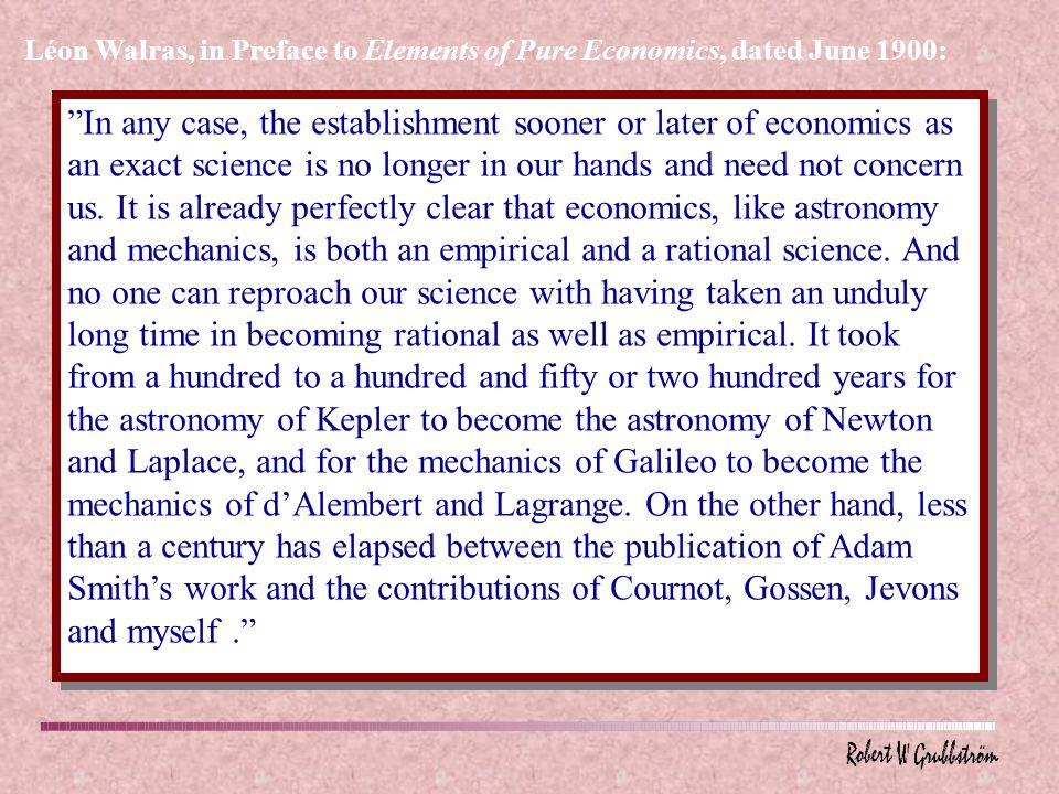 In any case, the establishment sooner or later of economics as an exact science is no longer in our hands and need not concern us.