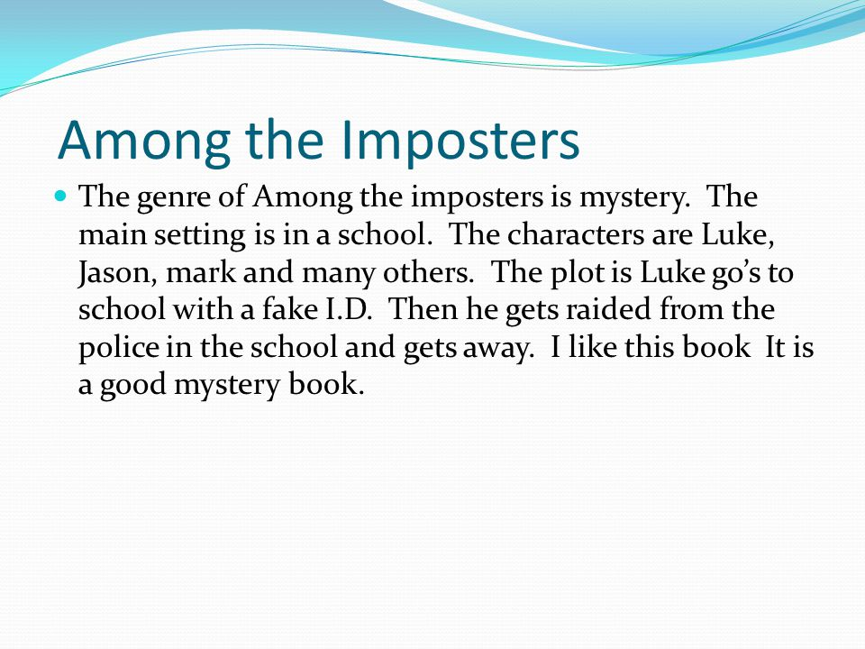 Among the Imposters The genre of Among the imposters is mystery.