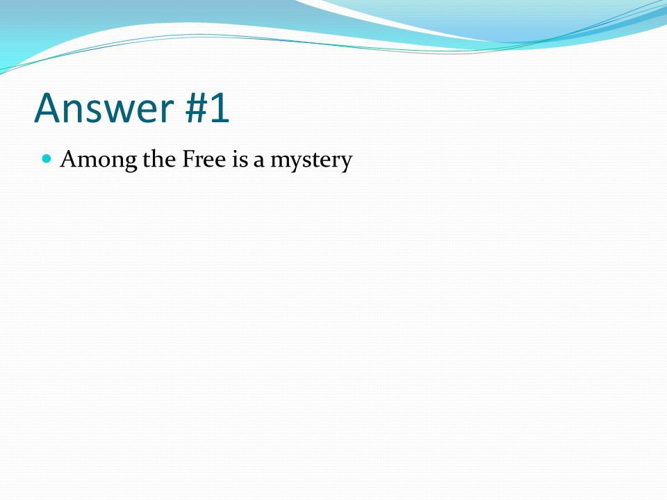 Answer #1 Among the Free is a mystery