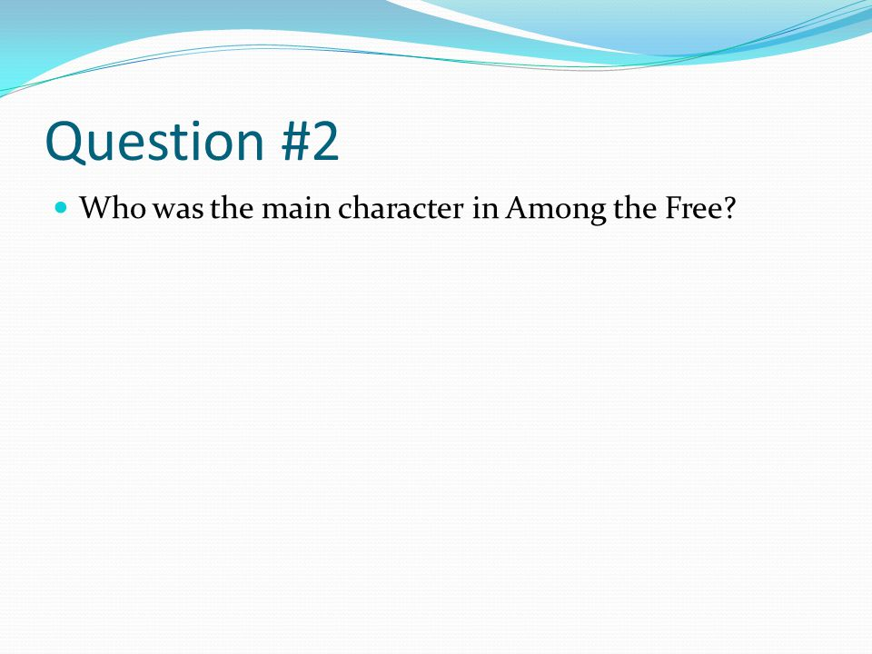 Question #2 Who was the main character in Among the Free