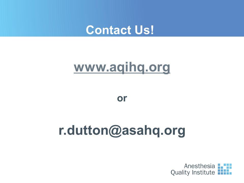Contact Us! www.aqihq.org or r.dutton@asahq.org