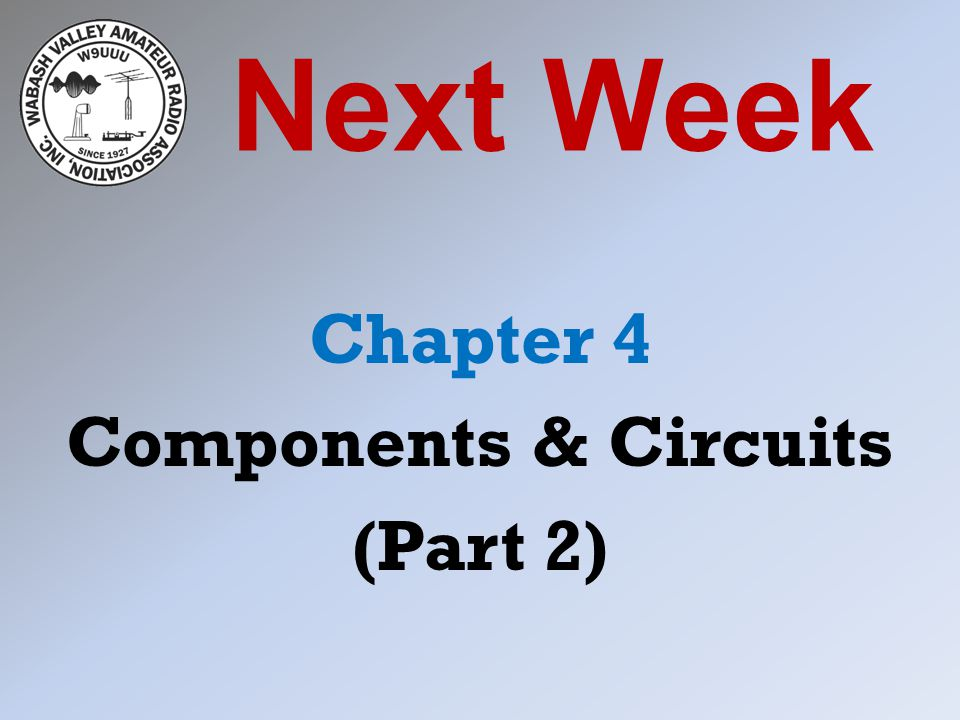 Next Week Chapter 4 Components & Circuits (Part 2)