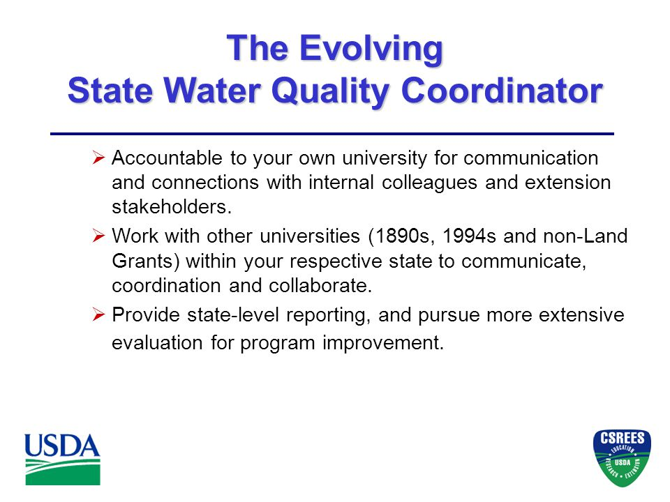 The Evolving State Water Quality Coordinator  Accountable to your own university for communication and connections with internal colleagues and extension stakeholders.