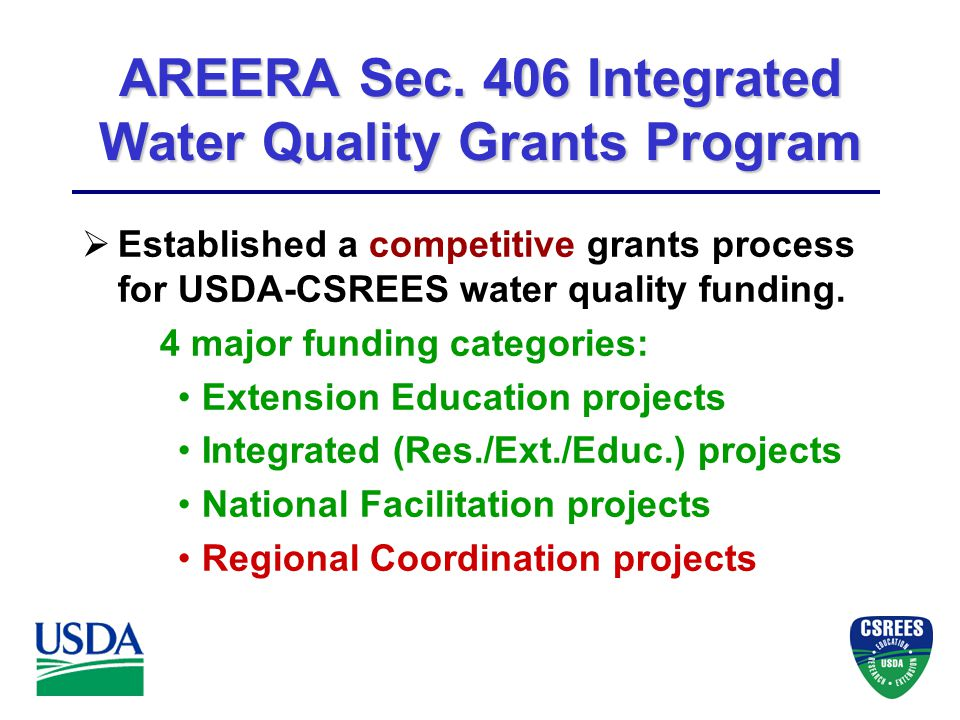 AREERA Sec. 406 Integrated Water Quality Grants Program  Established a competitive grants process for USDA-CSREES water quality funding. 4 major fund
