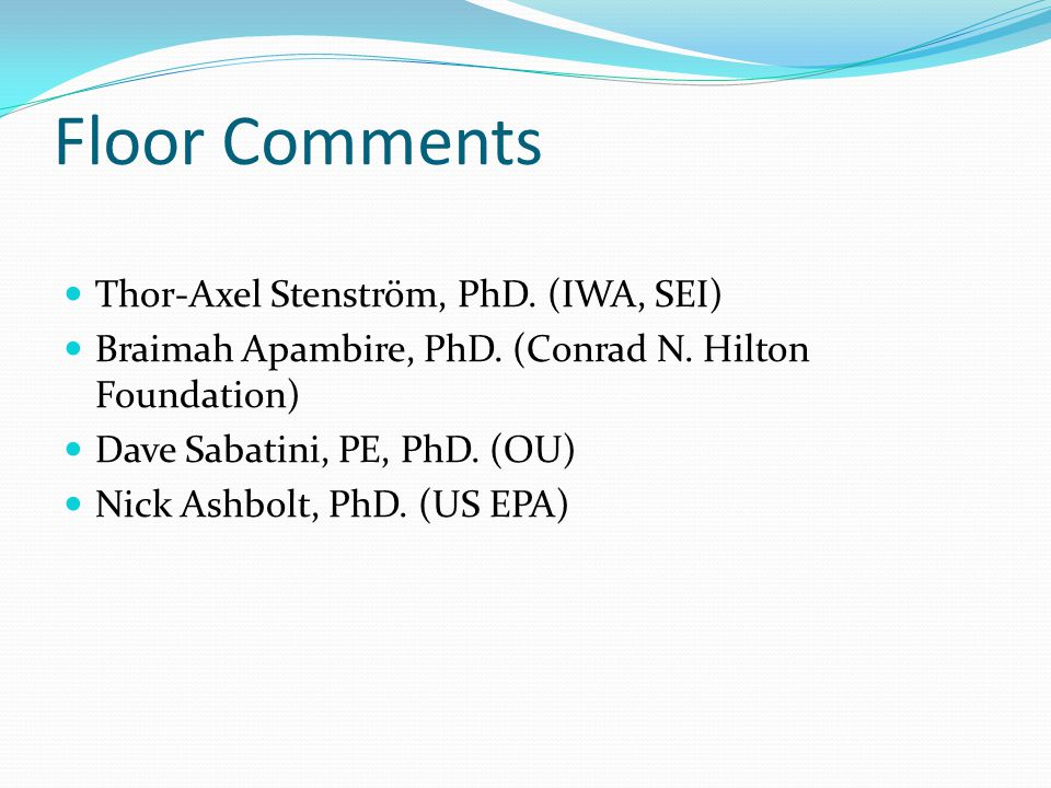 Floor Comments Thor-Axel Stenström, PhD. (IWA, SEI) Braimah Apambire, PhD.