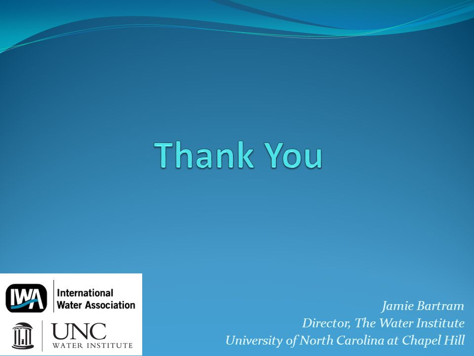 Jamie Bartram Director, The Water Institute University of North Carolina at Chapel Hill