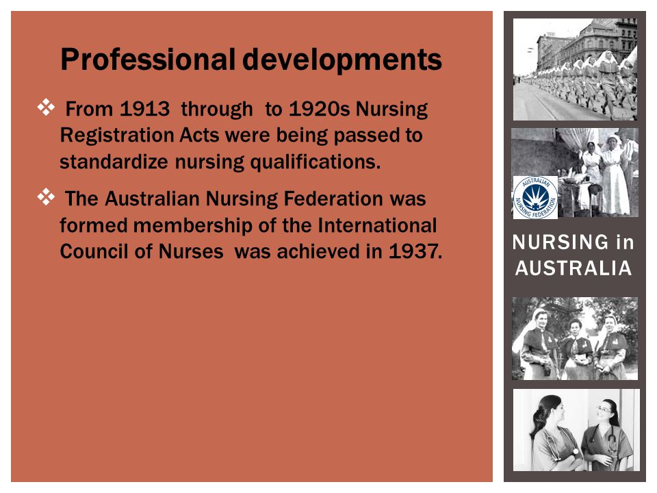  From 1913 through to 1920s Nursing Registration Acts were being passed to standardize nursing qualifications.