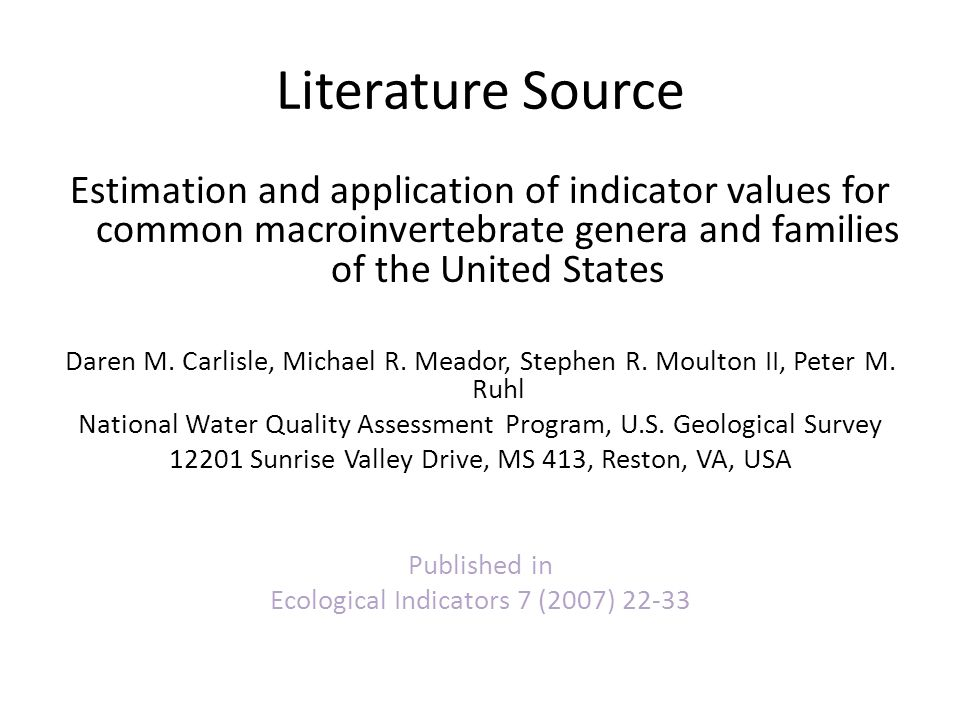 Literature Source Estimation and application of indicator values for common macroinvertebrate genera and families of the United States Daren M. Carlis