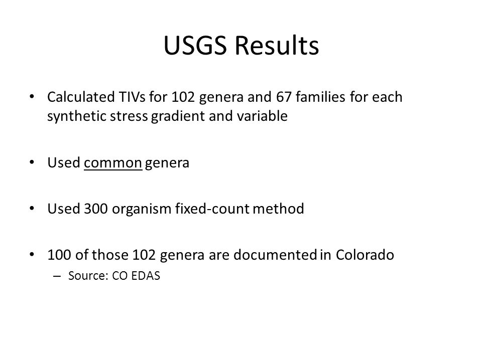USGS Results Calculated TIVs for 102 genera and 67 families for each synthetic stress gradient and variable Used common genera Used 300 organism fixed