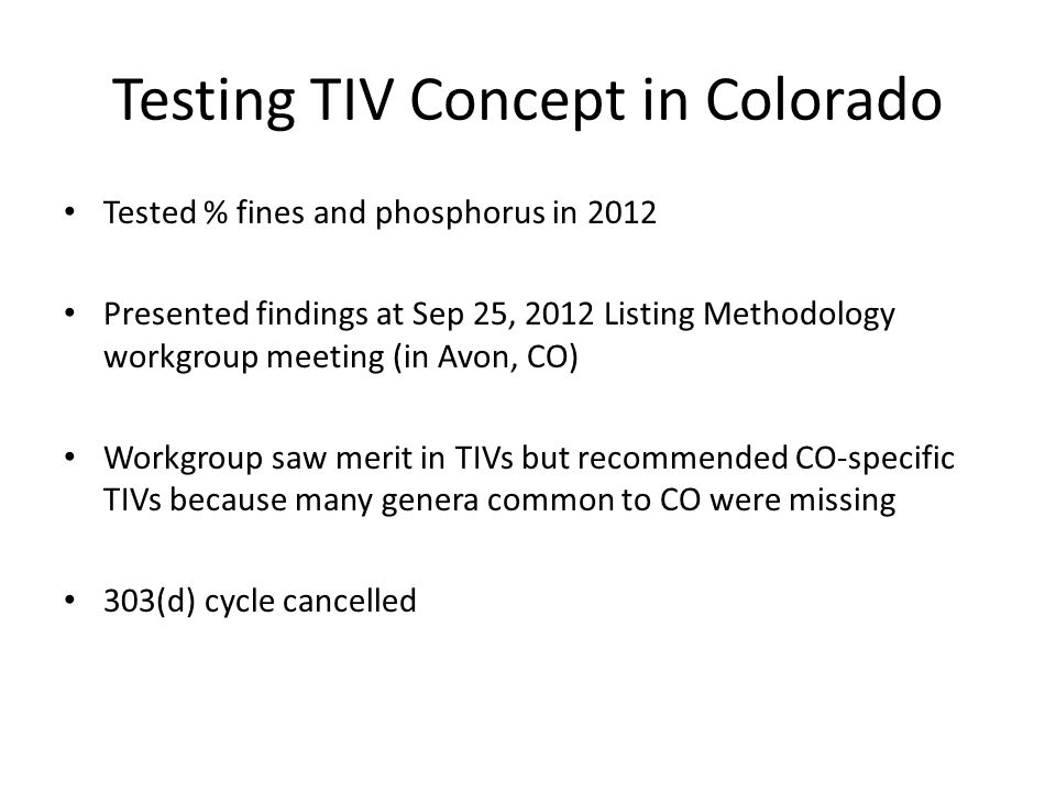 Testing TIV Concept in Colorado Tested % fines and phosphorus in 2012 Presented findings at Sep 25, 2012 Listing Methodology workgroup meeting (in Avo