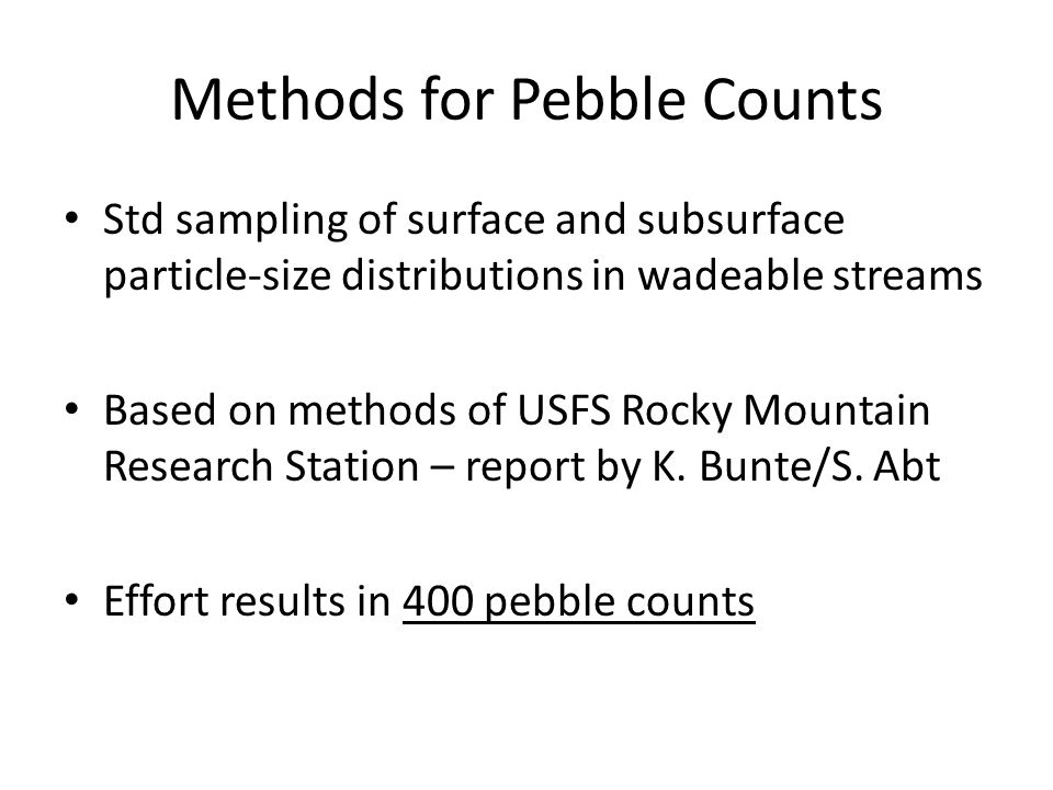 Methods for Pebble Counts Std sampling of surface and subsurface particle-size distributions in wadeable streams Based on methods of USFS Rocky Mountain Research Station – report by K.