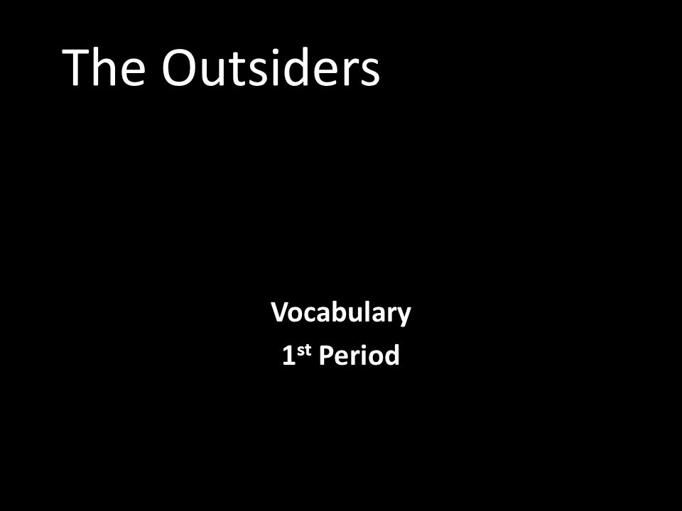 The Outsiders Vocabulary 1 st Period
