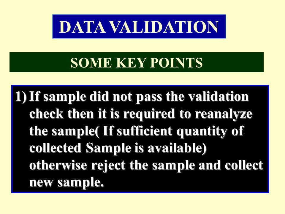 1)If sample did not pass the validation check then it is required to reanalyze the sample( If sufficient quantity of collected Sample is available) ot
