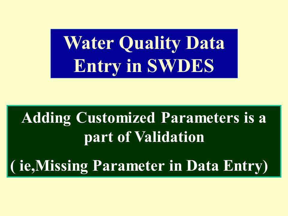 Adding Customized Parameters is a part of Validation ( ie,Missing Parameter in Data Entry) Water Quality Data Entry in SWDES