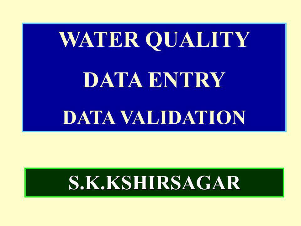 WATER QUALITY DATA ENTRY DATA VALIDATION S.K.KSHIRSAGAR