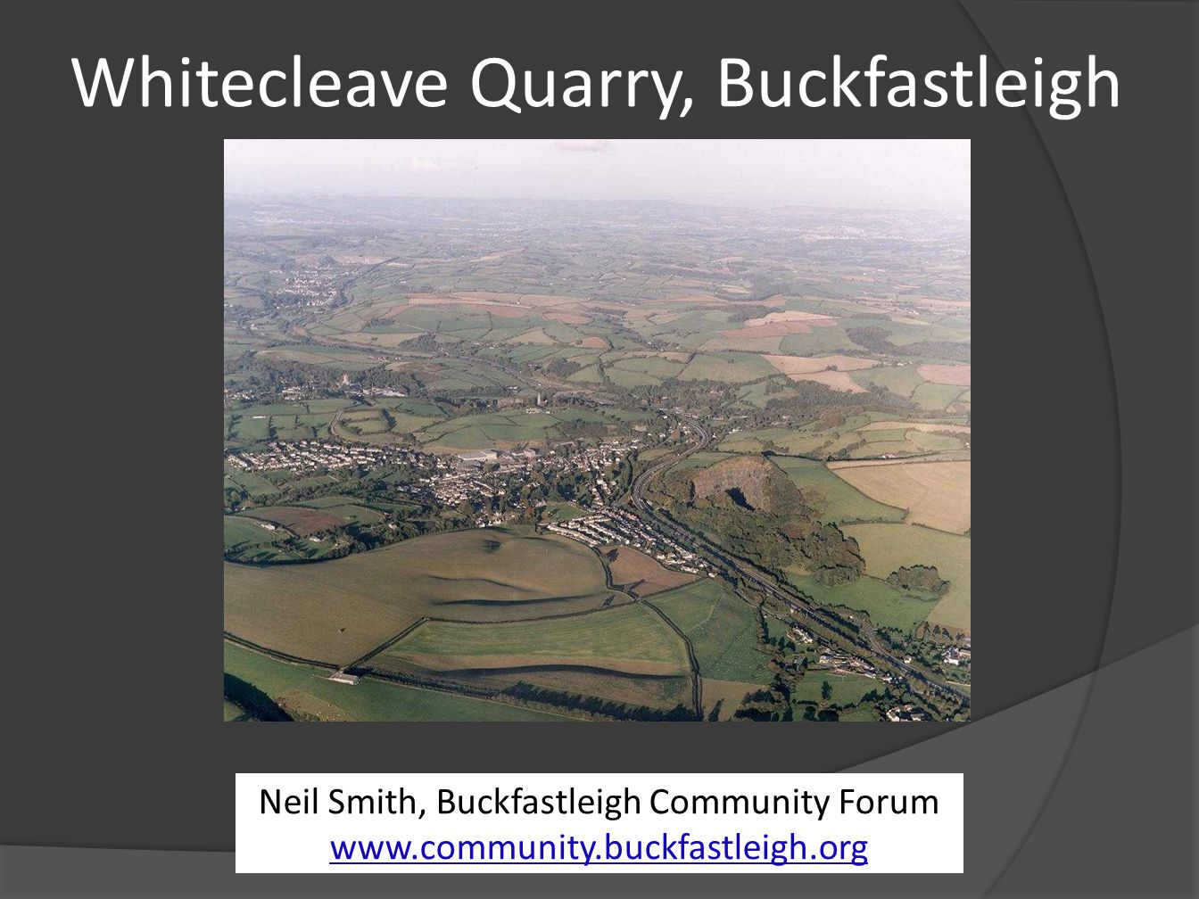 Whitecleave Quarry, Buckfastleigh Neil Smith, Buckfastleigh Community Forum www.community.buckfastleigh.org