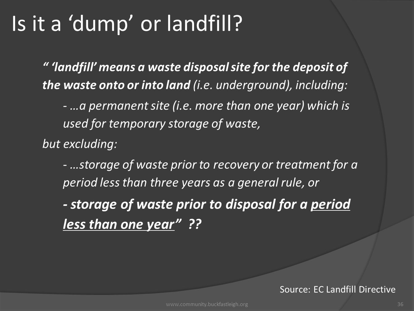 "Is it a 'dump' or landfill? 36www.community.buckfastleigh.org "" 'landfill' means a waste disposal site for the deposit of the waste onto or into land"
