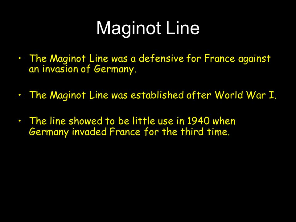 Maginot Line The Maginot Line was a defensive for France against an invasion of Germany.