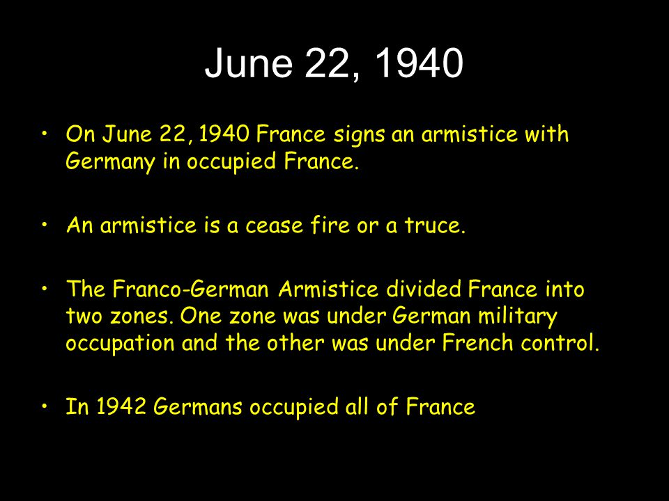 June 22, 1940 On June 22, 1940 France signs an armistice with Germany in occupied France.