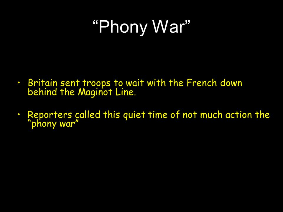 Phony War Britain sent troops to wait with the French down behind the Maginot Line.