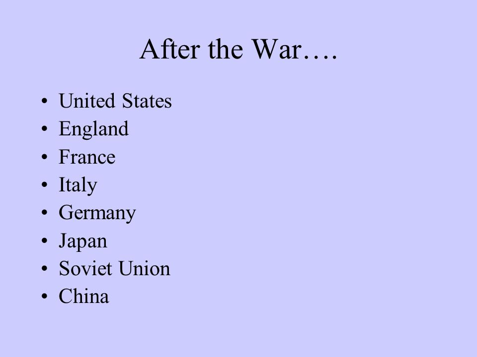 After the War…. United States England France Italy Germany Japan Soviet Union China