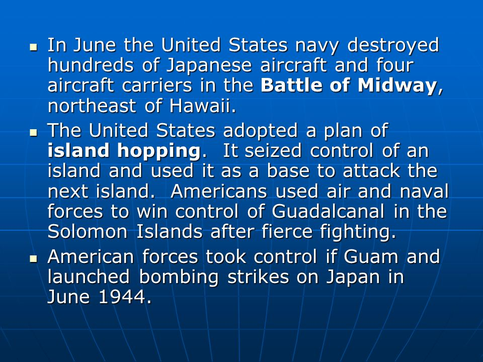 In June the United States navy destroyed hundreds of Japanese aircraft and four aircraft carriers in the Battle of Midway, northeast of Hawaii. In Jun