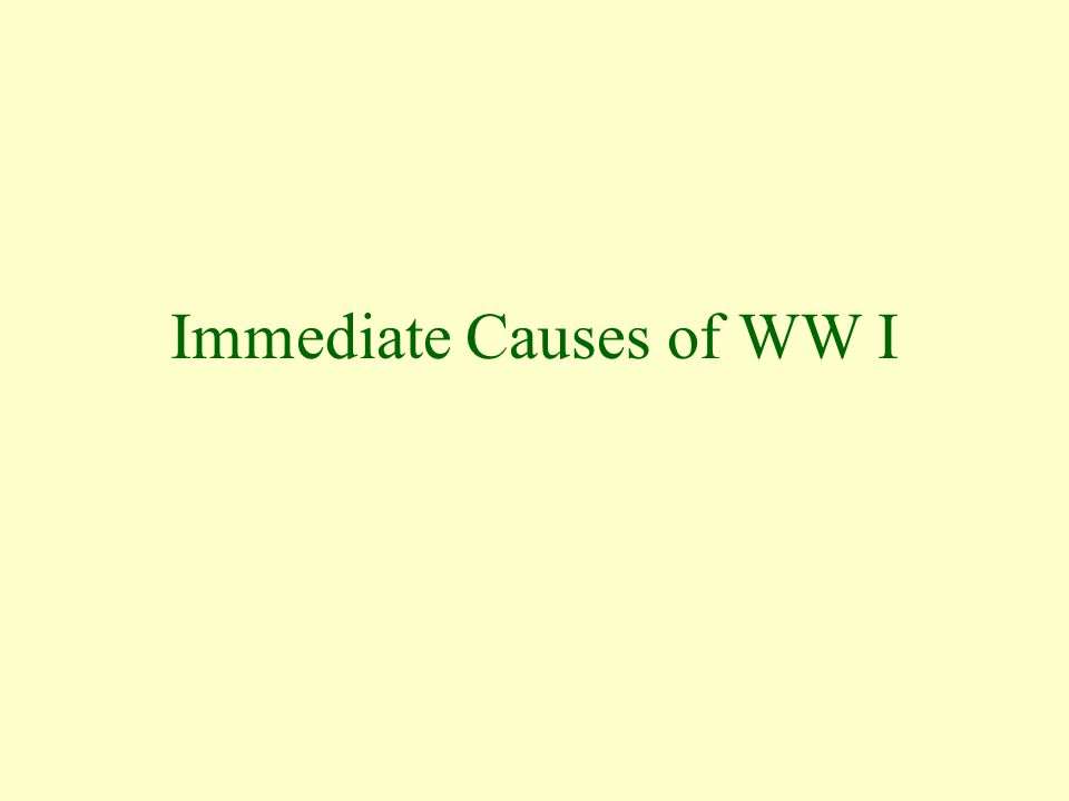 Immediate Causes of WW I