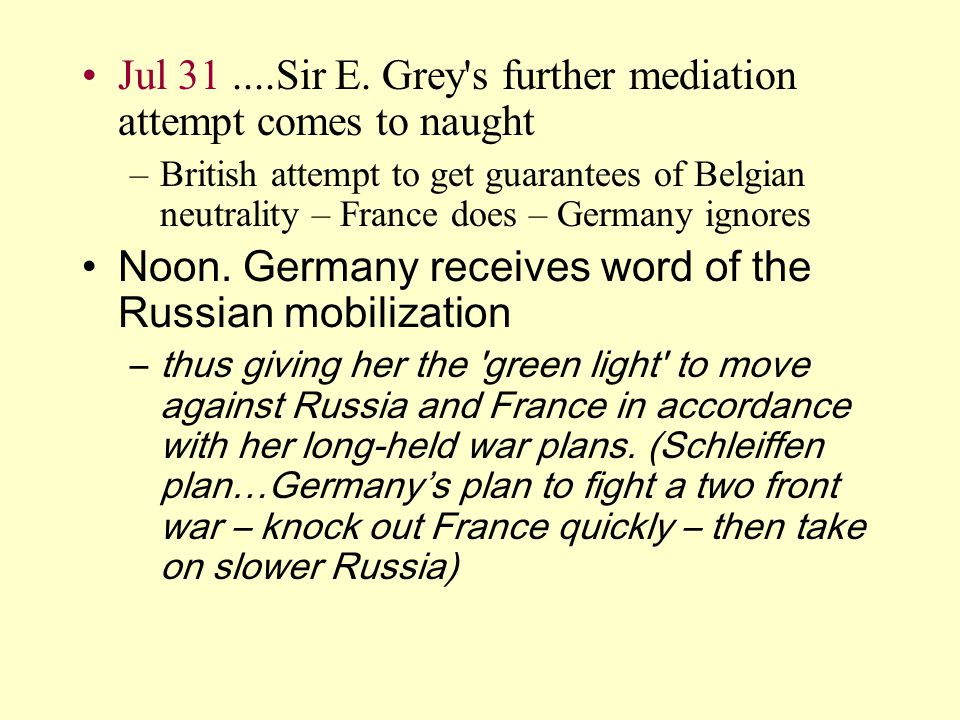 Jul 31....Sir E. Grey's further mediation attempt comes to naught –British attempt to get guarantees of Belgian neutrality – France does – Germany ign