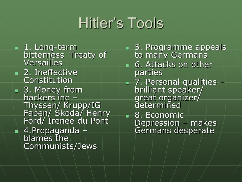 Hitler's Tools 1. Long-term bitterness Treaty of Versailles 1.