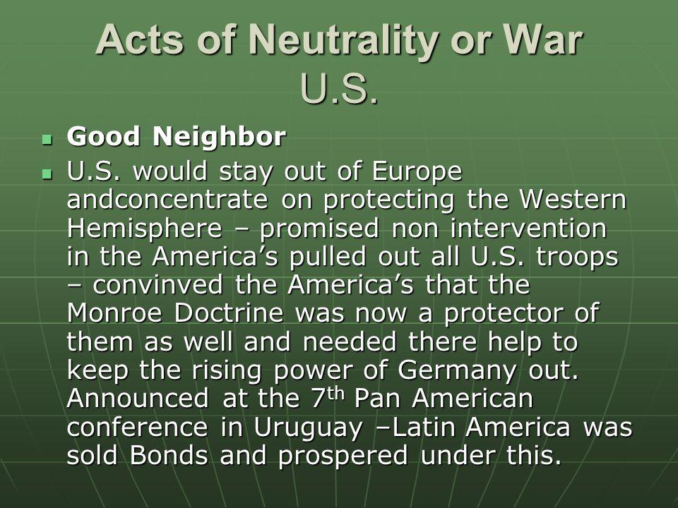 Acts of Neutrality or War U.S. Good Neighbor Good Neighbor U.S.