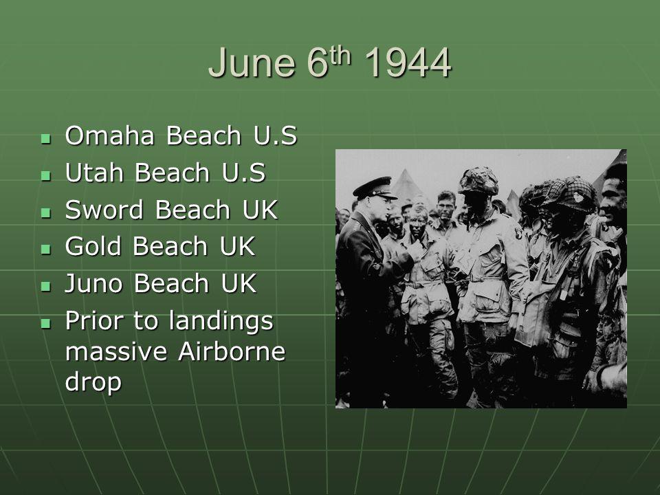 June 6 th 1944 Omaha Beach U.S Omaha Beach U.S Utah Beach U.S Utah Beach U.S Sword Beach UK Sword Beach UK Gold Beach UK Gold Beach UK Juno Beach UK Juno Beach UK Prior to landings massive Airborne drop Prior to landings massive Airborne drop