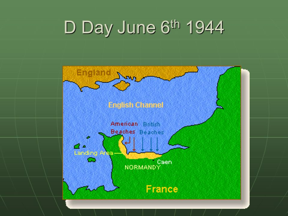 D Day June 6 th 1944