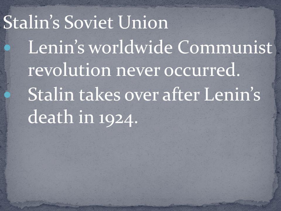 Stalin's Soviet Union Lenin's worldwide Communist revolution never occurred.