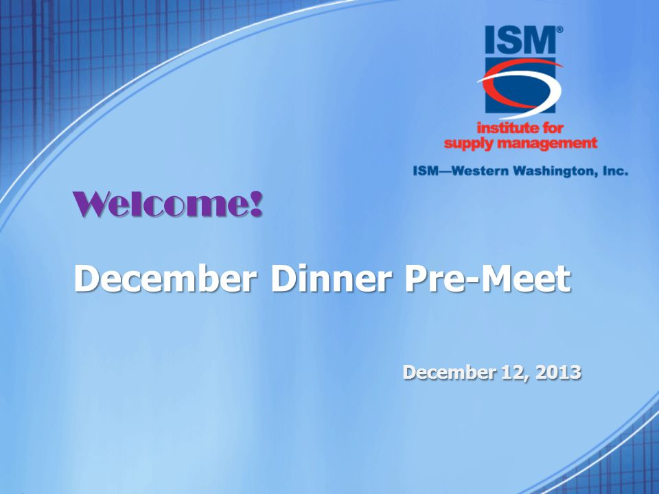 Welcome! December Dinner Pre-Meet December 12, 2013