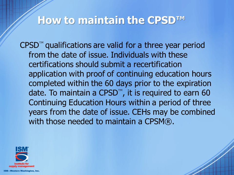 How to maintain the CPSD™ CPSD ™ qualifications are valid for a three year period from the date of issue.