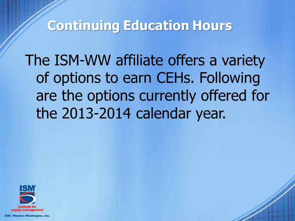 Continuing Education Hours The ISM-WW affiliate offers a variety of options to earn CEHs.