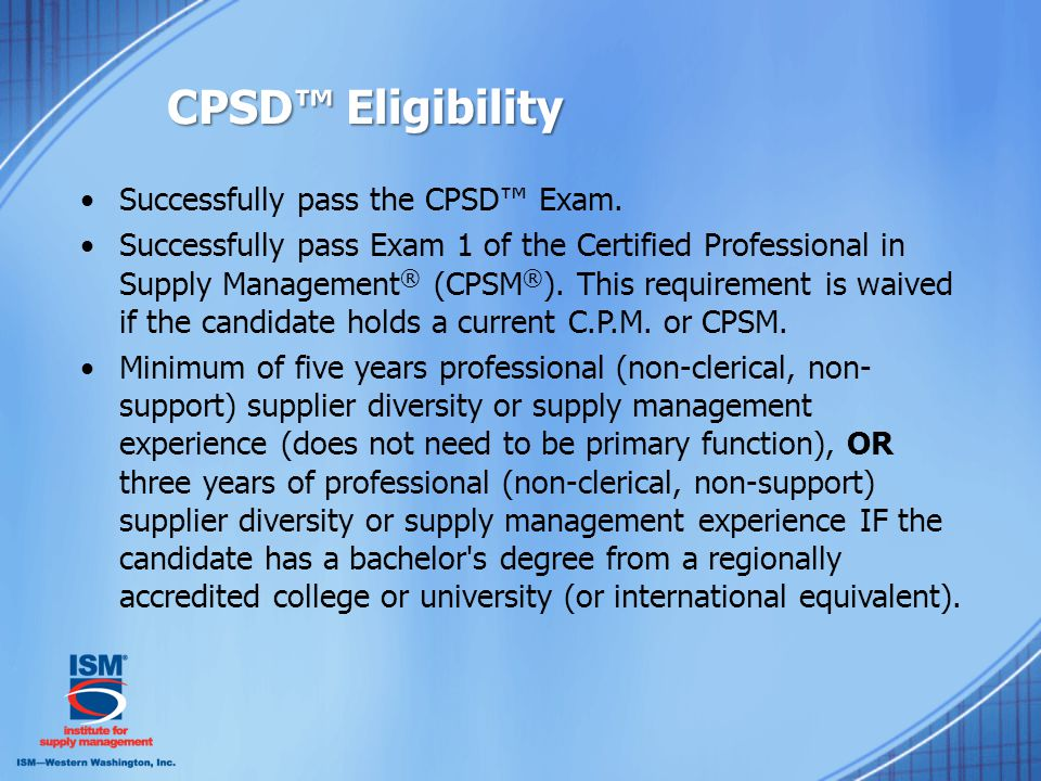 CPSD™ Eligibility Successfully pass the CPSD™ Exam.