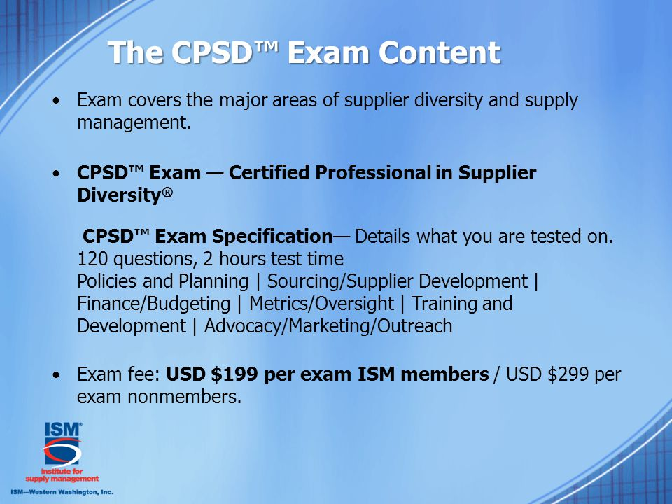 The CPSD™ Exam Content Exam covers the major areas of supplier diversity and supply management.